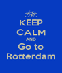 KEEP CALM AND Go to Rotterdam - Personalised Poster A4 size