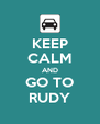 KEEP CALM AND GO TO RUDY - Personalised Poster A4 size