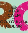 KEEP CALM AND GO TO RUTA COLOR - Personalised Poster A4 size