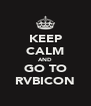 KEEP CALM AND GO TO RVBICON - Personalised Poster A4 size