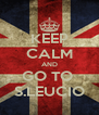 KEEP CALM AND GO TO  S.LEUCIO - Personalised Poster A4 size