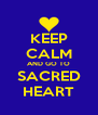 KEEP CALM AND GO TO SACRED HEART - Personalised Poster A4 size