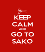KEEP CALM AND GO TO SAKO - Personalised Poster A4 size