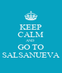 KEEP CALM AND   GO TO  SALSANUEVA - Personalised Poster A4 size
