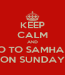 KEEP CALM AND GO TO SAMHAIN ON SUNDAY - Personalised Poster A4 size