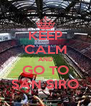 KEEP CALM AND GO TO SAN SIRO - Personalised Poster A4 size