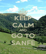 KEEP CALM AND GO TO SANFE - Personalised Poster A4 size