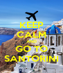 KEEP CALM AND GO TO SANTORINI - Personalised Poster A4 size