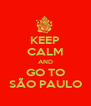 KEEP CALM AND GO TO SÃO PAULO - Personalised Poster A4 size