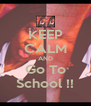 KEEP CALM AND Go To School !! - Personalised Poster A4 size