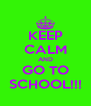 KEEP CALM AND GO TO SCHOOL!!! - Personalised Poster A4 size