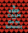 KEEP CALM AND Go to School:( - Personalised Poster A4 size