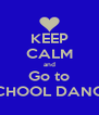 KEEP CALM and Go to SCHOOL DANCE - Personalised Poster A4 size