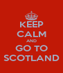 KEEP CALM AND GO TO SCOTLAND - Personalised Poster A4 size