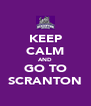 KEEP CALM AND GO TO SCRANTON - Personalised Poster A4 size