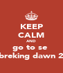 KEEP CALM AND go to se  breking dawn 2 - Personalised Poster A4 size