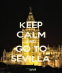 KEEP CALM AND GO TO SEVILLA - Personalised Poster A4 size