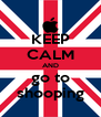 KEEP CALM AND go to shooping - Personalised Poster A4 size