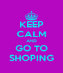 KEEP CALM AND GO TO SHOPING - Personalised Poster A4 size