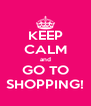 KEEP CALM and GO TO SHOPPING! - Personalised Poster A4 size