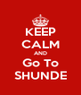 KEEP CALM AND Go To SHUNDE - Personalised Poster A4 size