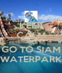 KEEP CALM AND GO TO SIAM WATERPARK - Personalised Poster A4 size