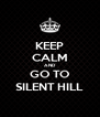 KEEP CALM AND GO TO SILENT HILL - Personalised Poster A4 size