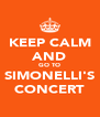 KEEP CALM AND GO TO SIMONELLI'S CONCERT - Personalised Poster A4 size