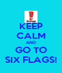 KEEP CALM AND GO TO SIX FLAGS! - Personalised Poster A4 size