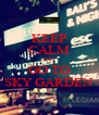 KEEP CALM AND  GO TO SKY GARDEN - Personalised Poster A4 size