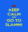 KEEP CALM AND GO TO SLAMM! - Personalised Poster A4 size