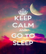 KEEP CALM AND GO TO SLEEP - Personalised Poster A4 size