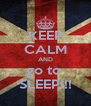KEEP CALM AND go to  SLEEP!!! - Personalised Poster A4 size