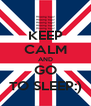 KEEP CALM AND GO TO SLEEP:) - Personalised Poster A4 size