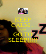 KEEP CALM... AND GO TO SLEEP!!!!! - Personalised Poster A4 size