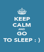 KEEP CALM AND GO TO SLEEP : ) - Personalised Poster A4 size