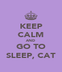 KEEP CALM AND GO TO SLEEP, CAT - Personalised Poster A4 size