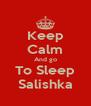 Keep Calm And go To Sleep Salishka - Personalised Poster A4 size