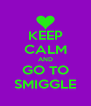 KEEP CALM AND GO TO SMIGGLE - Personalised Poster A4 size