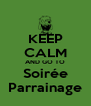 KEEP CALM AND GO TO Soirée Parrainage - Personalised Poster A4 size