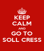 KEEP CALM AND GO TO SOLL CRESS - Personalised Poster A4 size