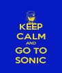 KEEP CALM AND GO TO SONIC - Personalised Poster A4 size