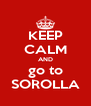 KEEP CALM AND go to SOROLLA - Personalised Poster A4 size