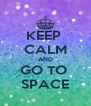 KEEP  CALM AND GO TO  SPACE - Personalised Poster A4 size