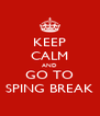 KEEP CALM AND GO TO SPING BREAK - Personalised Poster A4 size