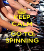 KEEP CALM AND GO TO SPINNING - Personalised Poster A4 size
