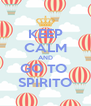 KEEP CALM AND GO TO  SPIRITO - Personalised Poster A4 size