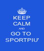 KEEP CALM AND GO TO  SPORTPIU' - Personalised Poster A4 size