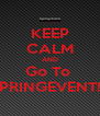 KEEP CALM AND Go To  SPRINGEVENT!!! - Personalised Poster A4 size