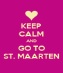 KEEP CALM AND GO TO ST. MAARTEN - Personalised Poster A4 size